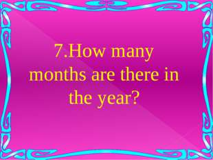7.How many months are there in the year?