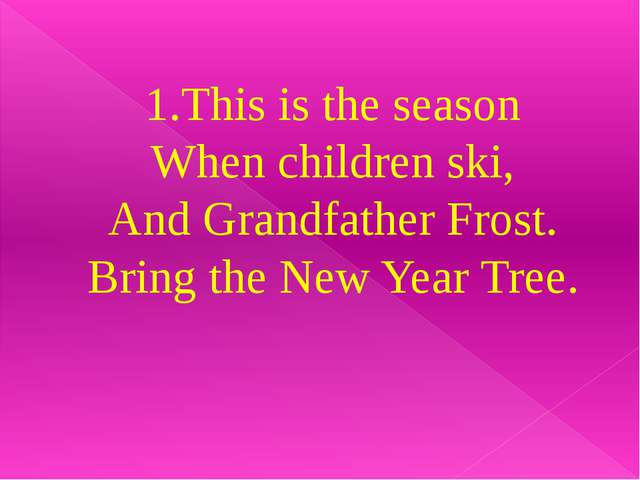 1.This is the season When children ski, And Grandfather Frost. Bring the New...