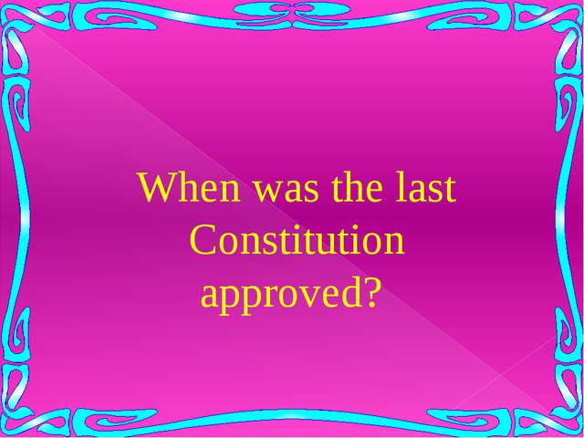 When was the last Constitution approved?