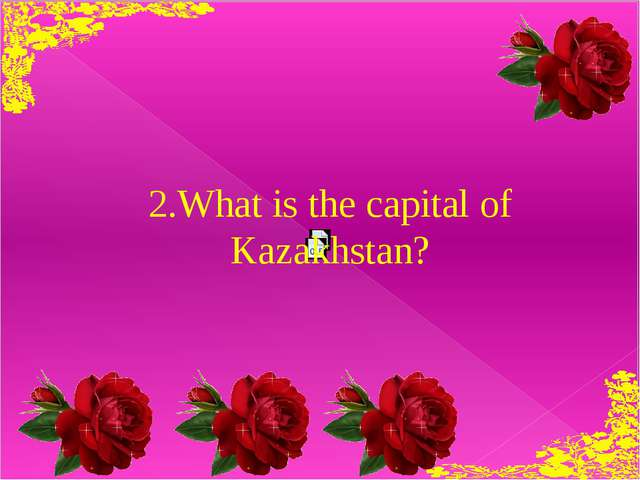 2.What is the capital of Kazakhstan?
