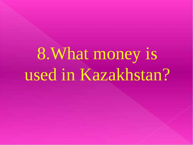 8.What money is used in Kazakhstan?