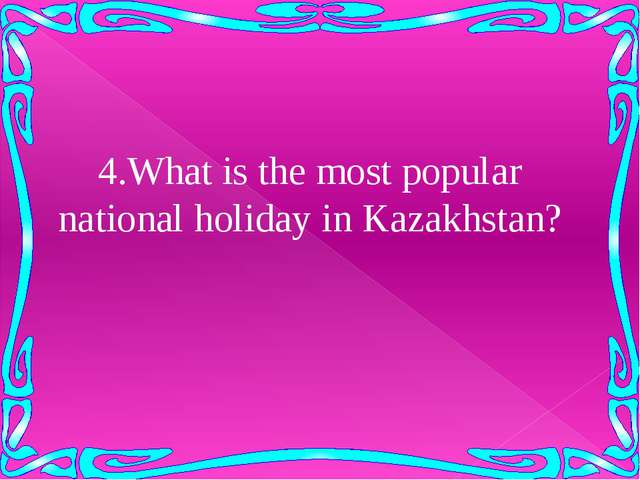 4.What is the most popular national holiday in Kazakhstan?