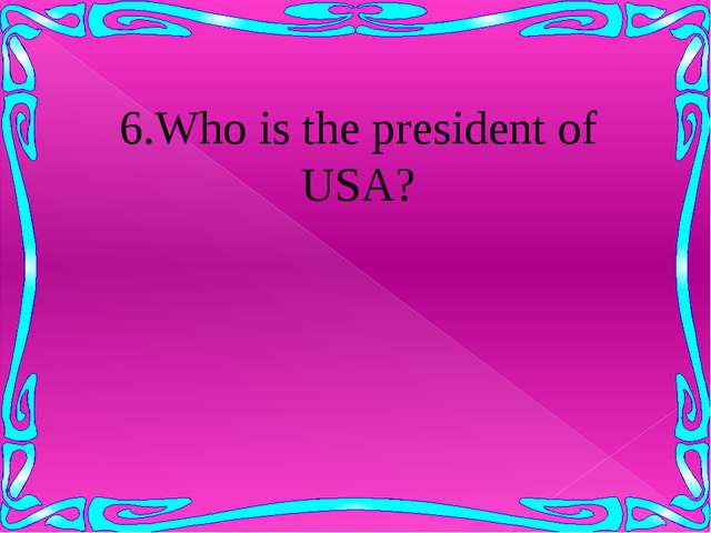 6.Who is the president of USA?