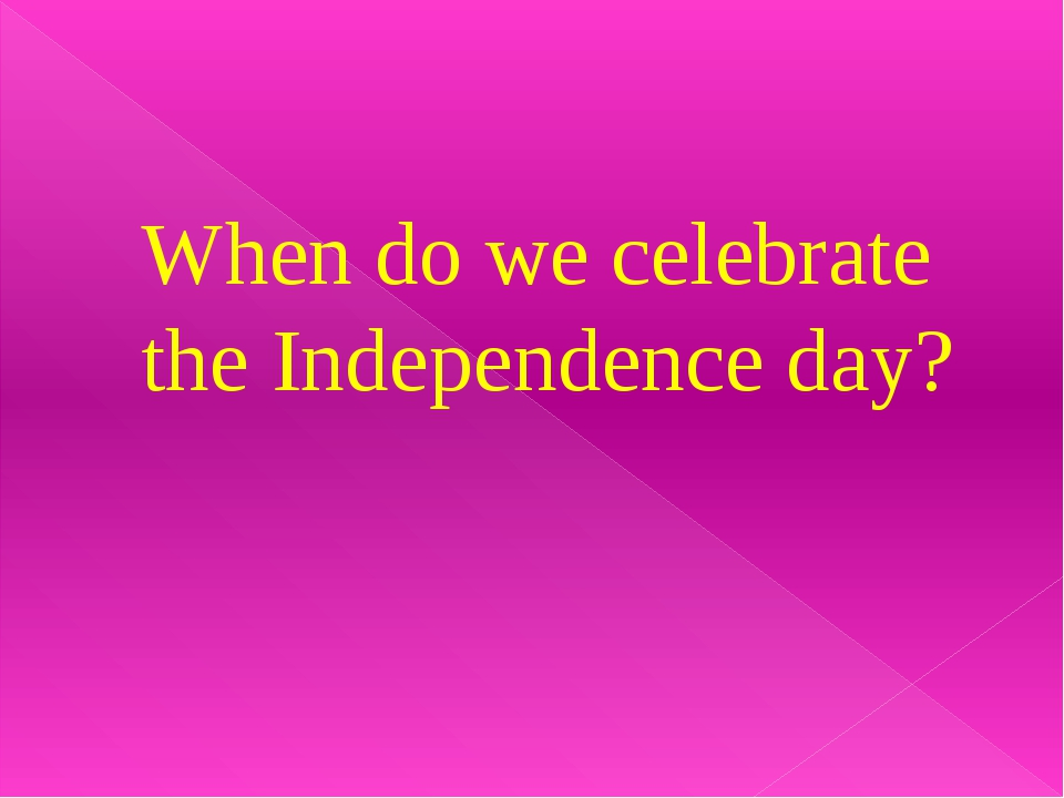 When do we celebrate the Independence day?