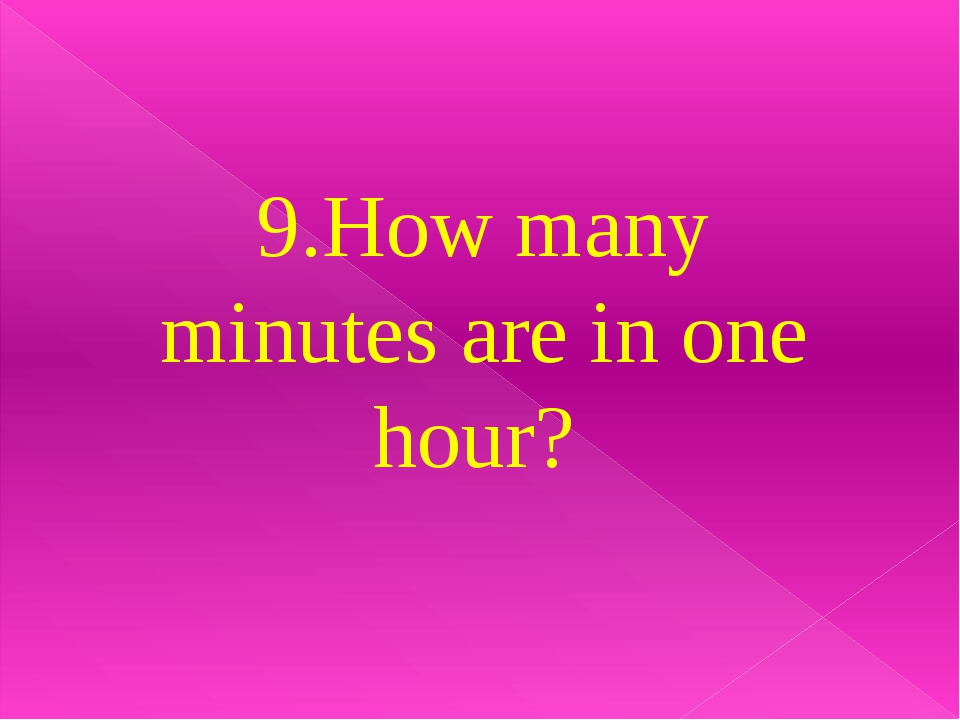 9.How many minutes are in one hour?