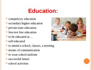 Education: compulsory education secondary/higher education private/state educ