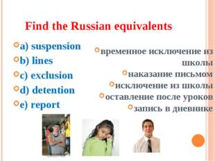 Find the Russian equivalents a) suspension b) lines c) exclusion d) detention