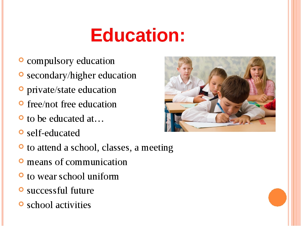 Education: compulsory education secondary/higher education private/state educ...