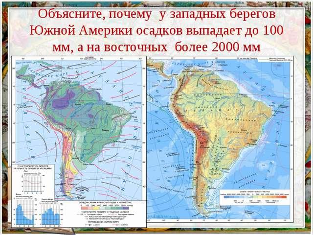 Объясните, почему у западных берегов Южной Америки осадков выпадает до 100 мм...