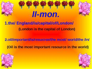 (Oil is the most important resource in the world) 1.the/ England/is/capital/o