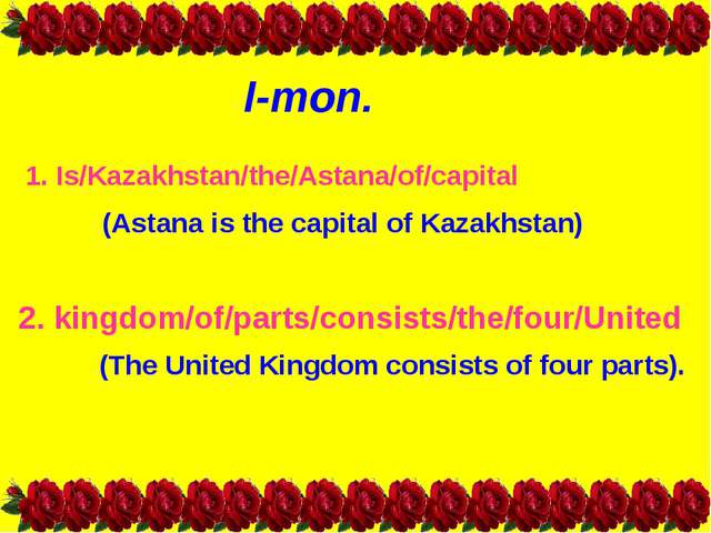 І-топ. 1. Is/Kazakhstan/the/Astana/of/capital (Astana is the capital of Kazak...