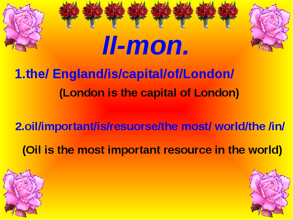 (Oil is the most important resource in the world) 1.the/ England/is/capital/o...