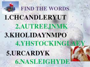 FIND THE WORDS 1.CHCANDLERYUT 2.AUTREEJNMK 3.KHOLIDAYNMPO 4.YHSTOCKINGLAEY 5.