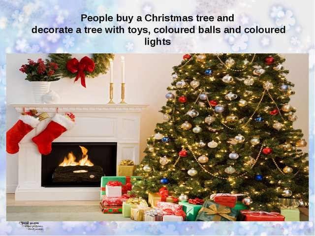 People buy a Christmas tree and decorate a tree with toys, coloured balls and...