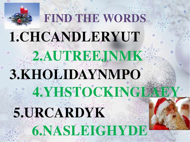 FIND THE WORDS 1.CHCANDLERYUT 2.AUTREEJNMK 3.KHOLIDAYNMPO 4.YHSTOCKINGLAEY 5....