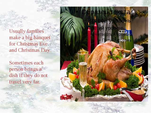Usually families make a big banquet for Christmas Eve and Christmas Day. Som...