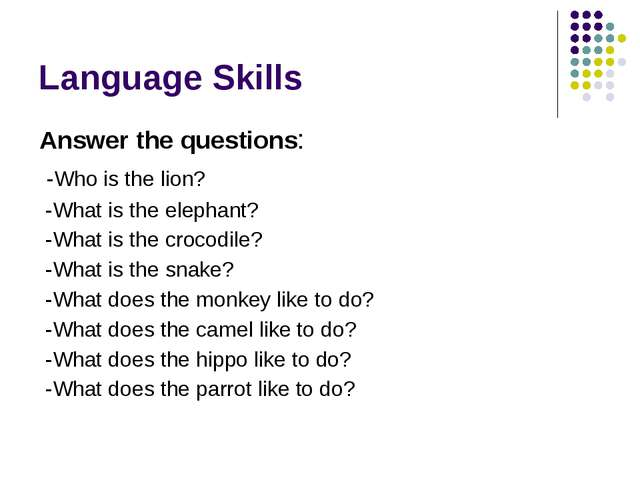Language Skills Answer the questions: -Who is the lion? -What is the elephant...