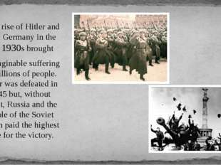 The rise of Hitler and Nazi Germany in the late 1930s brought unimaginable s