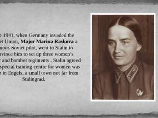 In 1941, when Germany invaded the Soviet Union, Major Marina Raskova a famou