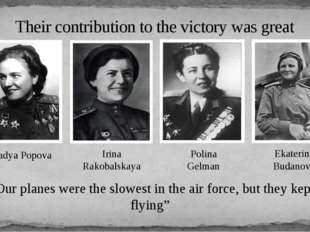 "Their contribution to the victory was great ""Our planes were the slowest in t"
