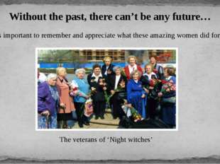 It is important to remember and appreciate what these amazing women did for u