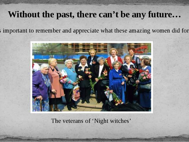 It is important to remember and appreciate what these amazing women did for u...