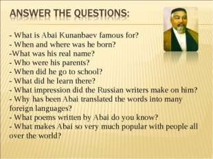 - What is Abai Kunanbaev famous for? - When and where was he born? -What was