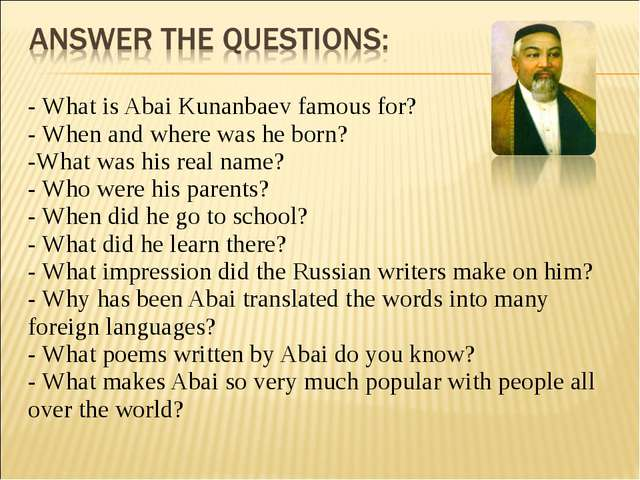 - What is Abai Kunanbaev famous for? - When and where was he born? -What was...