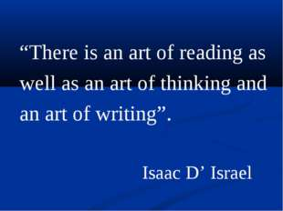 """There is an art of reading as well as an art of thinking and an art of writi"