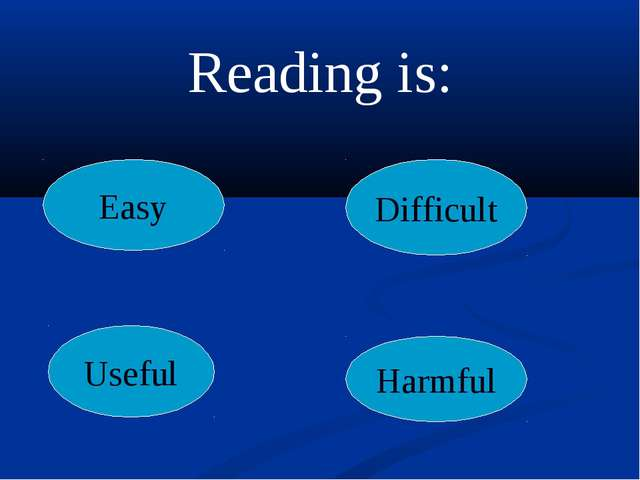 Easy Difficult Useful Harmful Reading is: