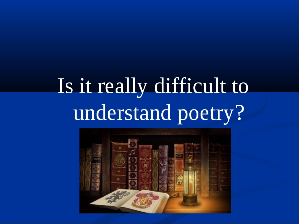 Is it really difficult to understand poetry?