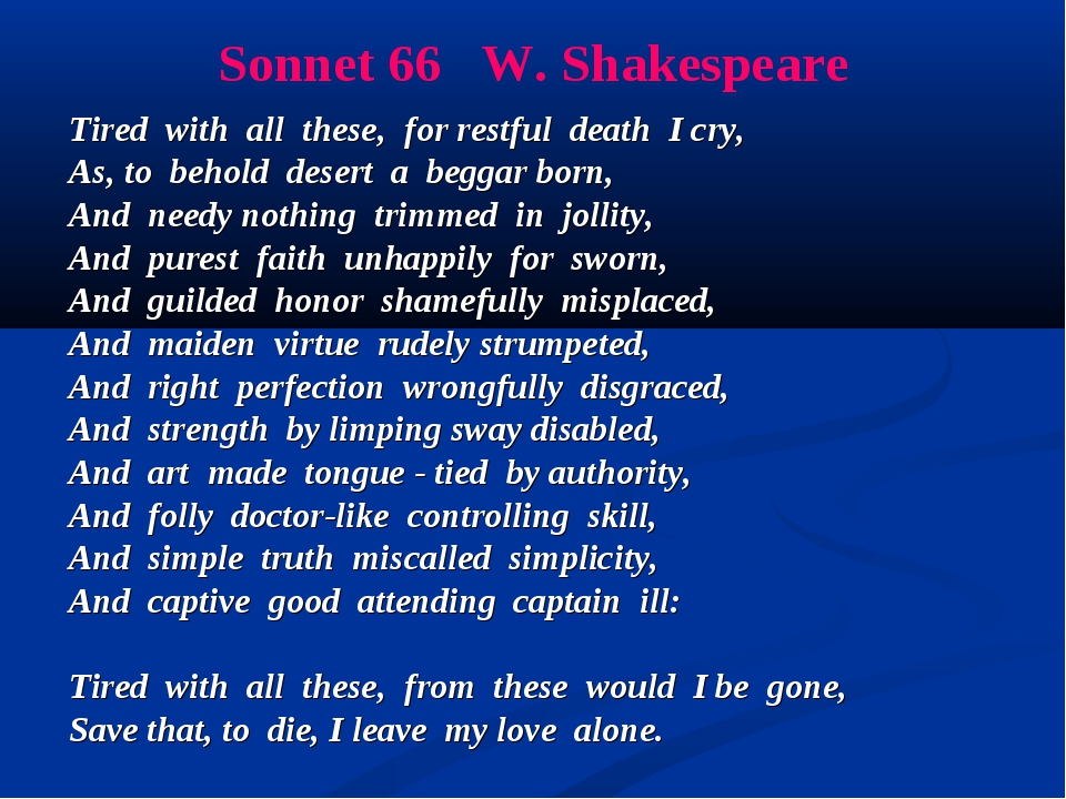 Sonnet 66 W. Shakespeare Tired with all these, for restful death I cry, As, t...