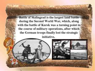 Battle of Stalingrad is the largest land battle during the Second World War,