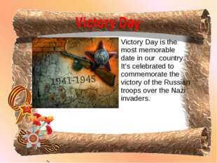 Victory Day is the most memorable date in our country. It's celebrated to co