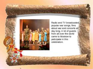 Radio and TV broadcasted popular war songs, flms about war and concerts all d