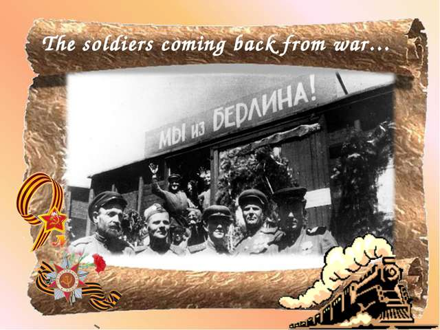 The soldiers coming back from war…