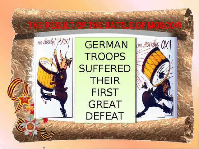 THE RESULT OF THE BATTLE OF MOSCOW GERMAN TROOPS SUFFERED THEIR FIRST GREAT D...