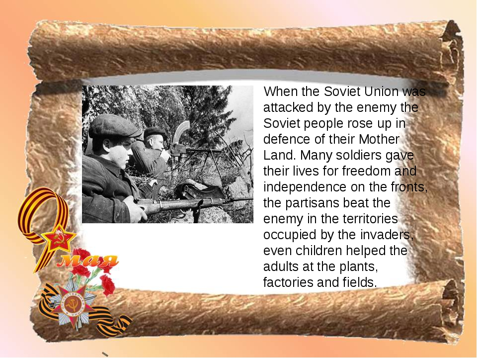 When the Soviet Union was attacked by the enemy the Soviet people rose up in...