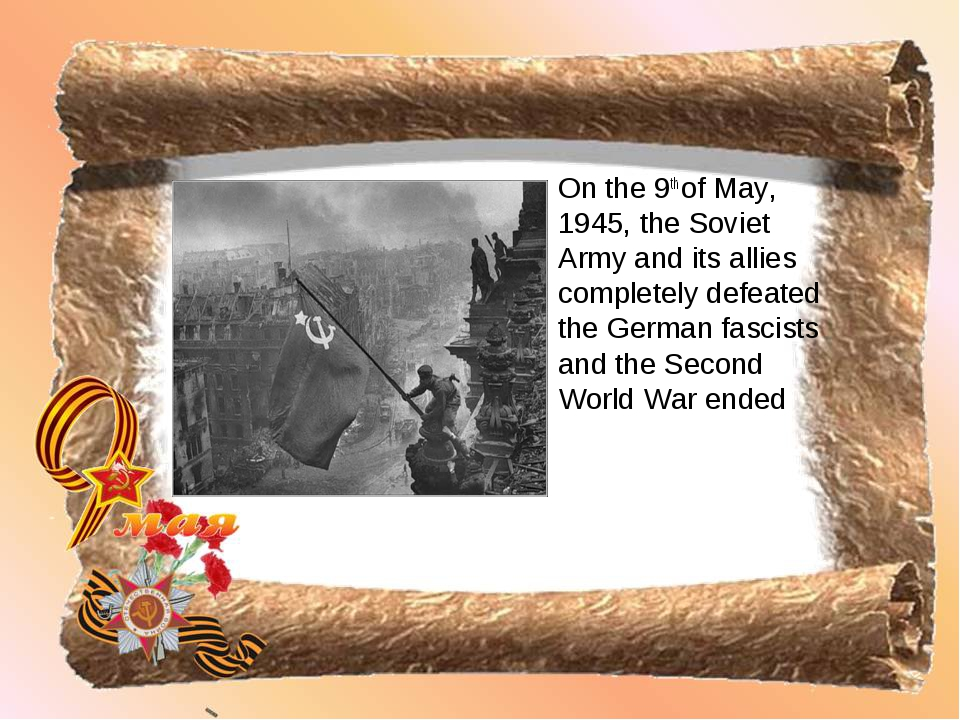 On the 9th of May, 1945, the Soviet Army and its allies completely defeated t...