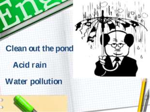 Clean out the pond Water pollution Acid rain