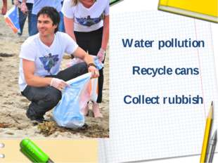 Recycle cans Collect rubbish Water pollution