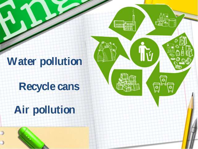 Recycle cans Air pollution Water pollution