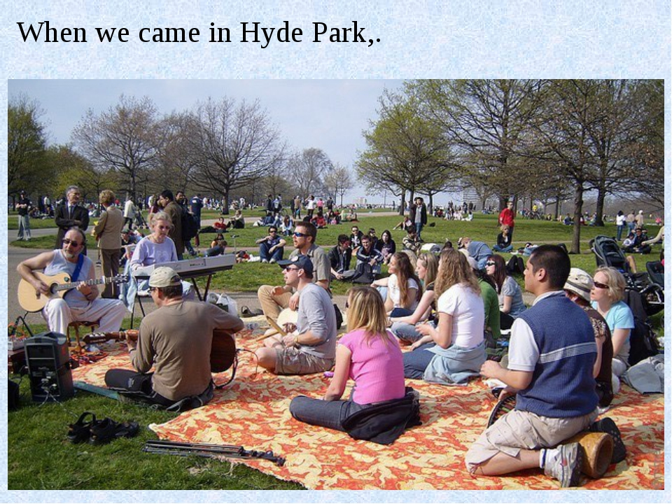 When we came in Hyde Park,