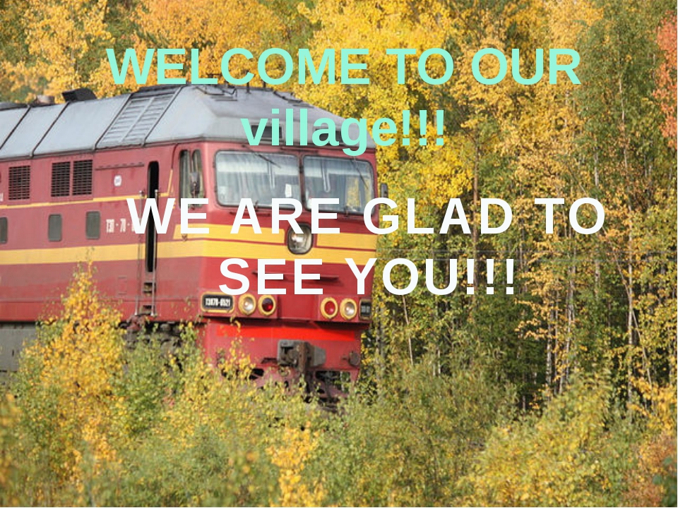 WELCOME TO OUR village!!! WE ARE GLAD TO SEE YOU!!!