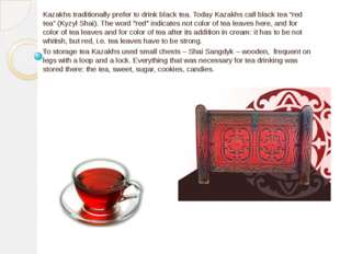 Kazakhs traditionally prefer to drink black tea. Today Kazakhs call black tea