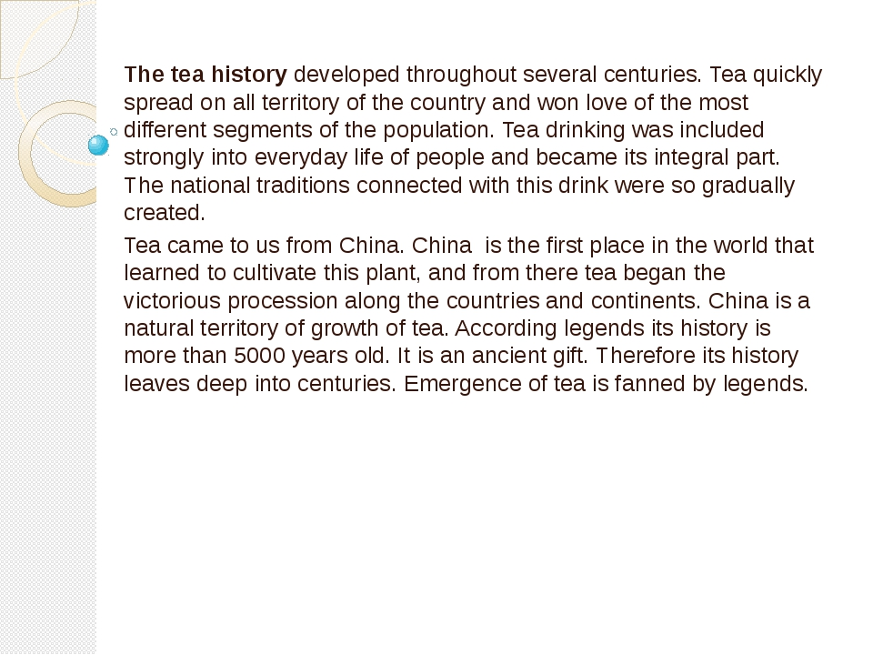 The tea history developed throughout several centuries. Tea quickly spread on...