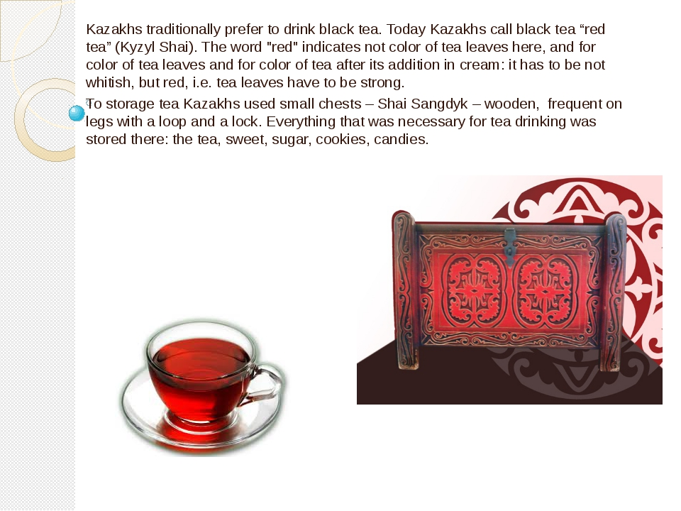 Kazakhs traditionally prefer to drink black tea. Today Kazakhs call black tea...