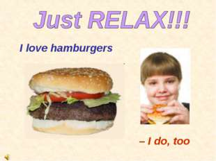 I love hamburgers – I do, too