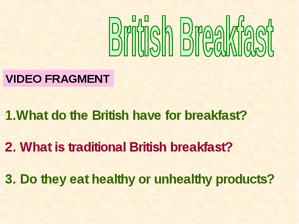 VIDEO FRAGMENT What do the British have for breakfast? 2. What is traditional...
