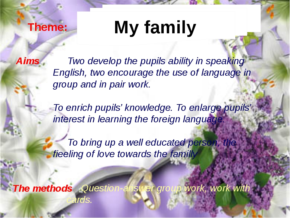 My family Theme: Aims 	Two develop the pupils ability in speaking English, t...